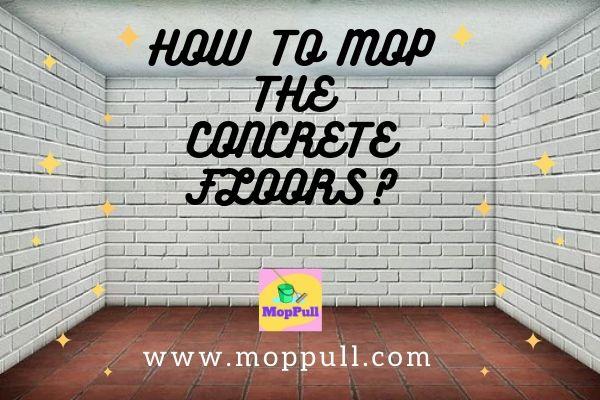 How To Mop The Concrete Floors Best Mop For Concrete Floors
