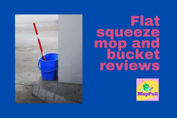 Flat squeeze mop and bucket reviews