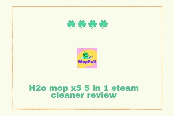 H2o mop x5 5 in 1 steam cleaner review